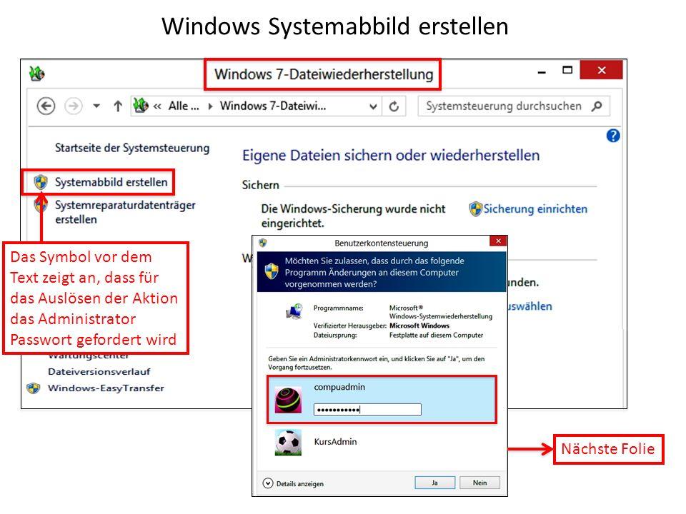 Windows Systemabbild erstellen Nächste Folie Das Symbol vor dem Text zeigt an, dass für das Auslösen der Aktion das Administrator Passwort gefordert w