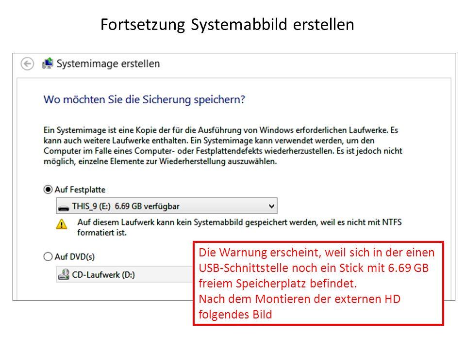 Fortsetzung Systemabbild erstellen Die Warnung erscheint, weil sich in der einen USB-Schnittstelle noch ein Stick mit 6.69 GB freiem Speicherplatz bef