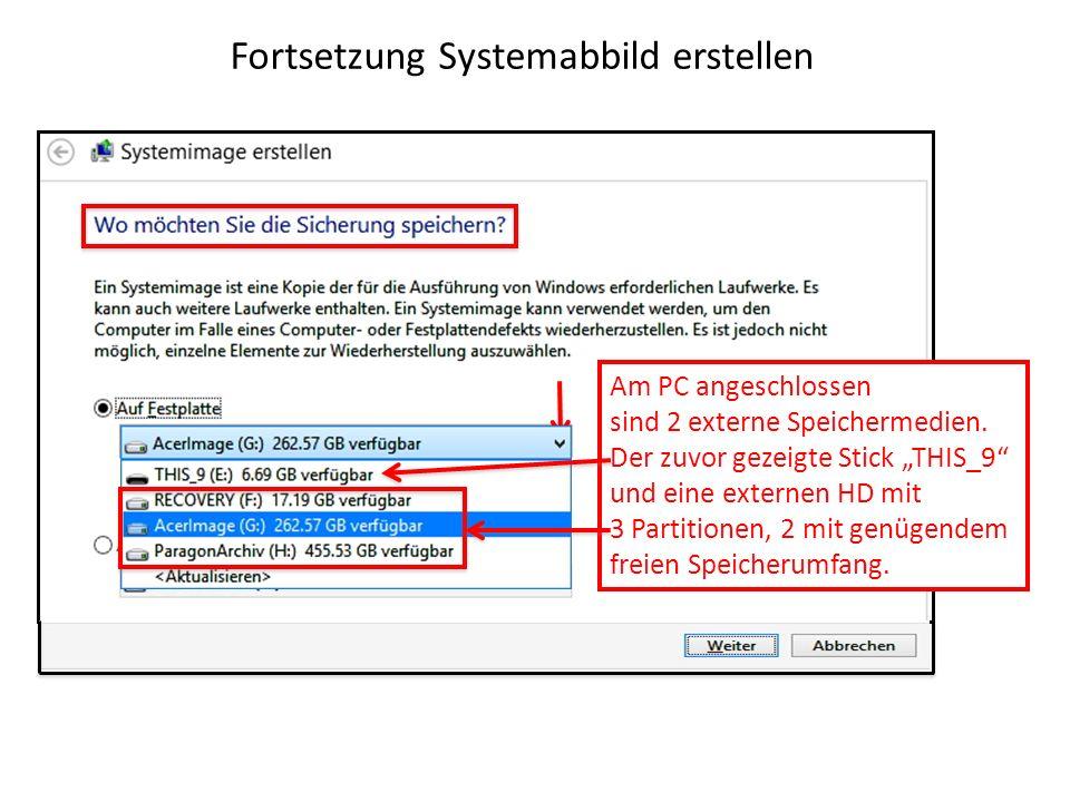 Fortsetzung Systemabbild erstellen Am PC angeschlossen sind 2 externe Speichermedien. Der zuvor gezeigte Stick THIS_9 und eine externen HD mit 3 Parti