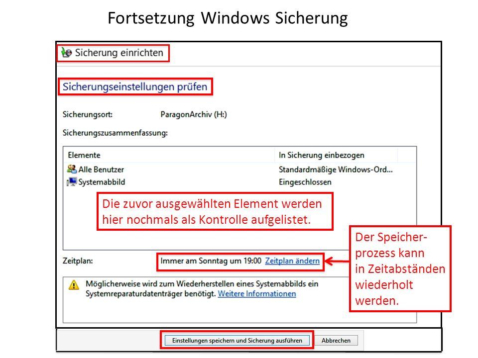 Fortsetzung Windows Sicherung Die zuvor ausgewählten Element werden hier nochmals als Kontrolle aufgelistet. Der Speicher- prozess kann in Zeitabständ