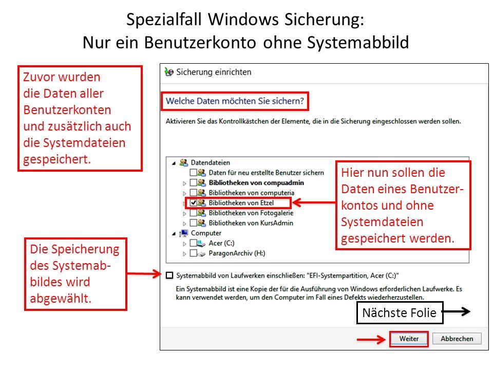 Spezialfall Windows Sicherung: Nur ein Benutzerkonto ohne Systemabbild Zuvor wurden die Daten aller Benutzerkonten und zusätzlich auch die Systemdatei