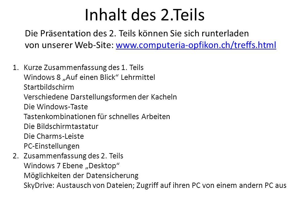 Inhalt des 2.Teils Die Präsentation des 2. Teils können Sie sich runterladen von unserer Web-Site: www.computeria-opfikon.ch/treffs.htmlwww.computeria