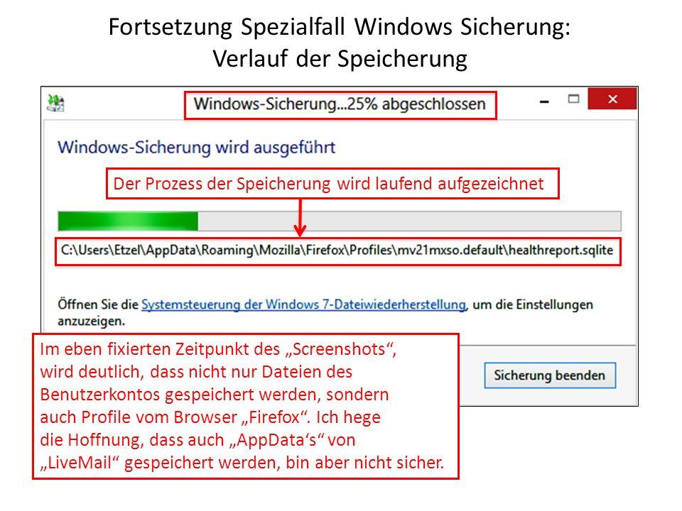 Fortsetzung Spezialfall Windows Sicherung: Verlauf der Speicherung Der Prozess der Speicherung wird laufend aufgezeichnet Im eben fixierten Zeitpunkt