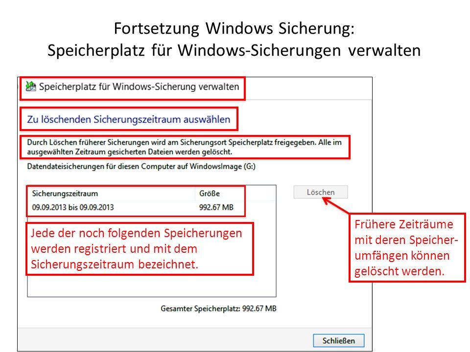 Fortsetzung Windows Sicherung: Speicherplatz für Windows-Sicherungen verwalten Jede der noch folgenden Speicherungen werden registriert und mit dem Si