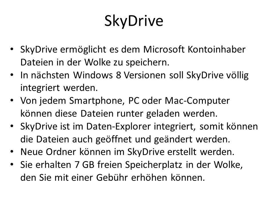 SkyDrive SkyDrive ermöglicht es dem Microsoft Kontoinhaber Dateien in der Wolke zu speichern. In nächsten Windows 8 Versionen soll SkyDrive völlig int