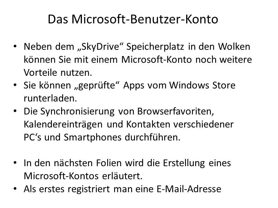 Das Microsoft-Benutzer-Konto Neben dem SkyDrive Speicherplatz in den Wolken können Sie mit einem Microsoft-Konto noch weitere Vorteile nutzen. Sie kön