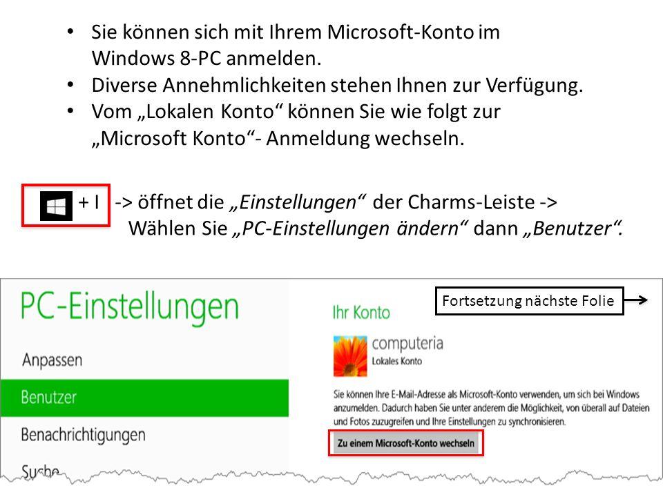 Sie können sich mit Ihrem Microsoft-Konto im Windows 8-PC anmelden. Diverse Annehmlichkeiten stehen Ihnen zur Verfügung. Vom Lokalen Konto können Sie