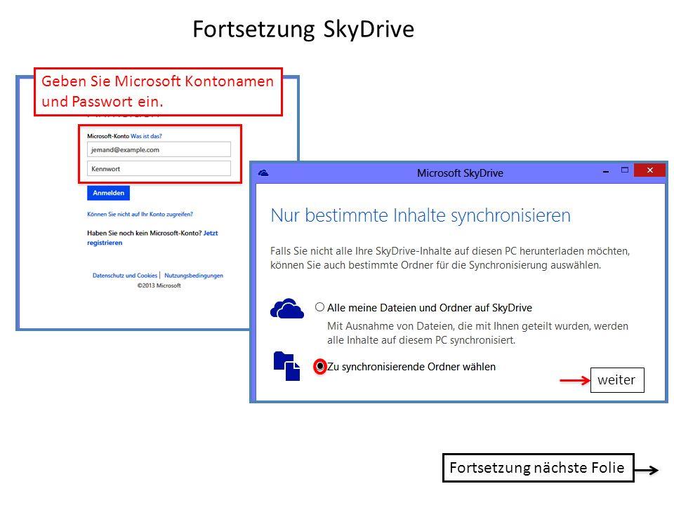Fortsetzung SkyDrive Geben Sie Microsoft Kontonamen und Passwort ein. weiter Fortsetzung nächste Folie