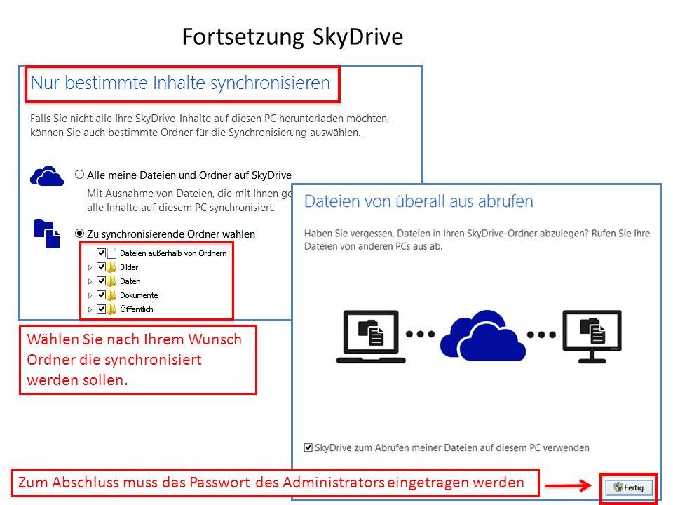Fortsetzung SkyDrive Wählen Sie nach Ihrem Wunsch Ordner die synchronisiert werden sollen. weiter Zum Abschluss muss das Passwort des Administrators e