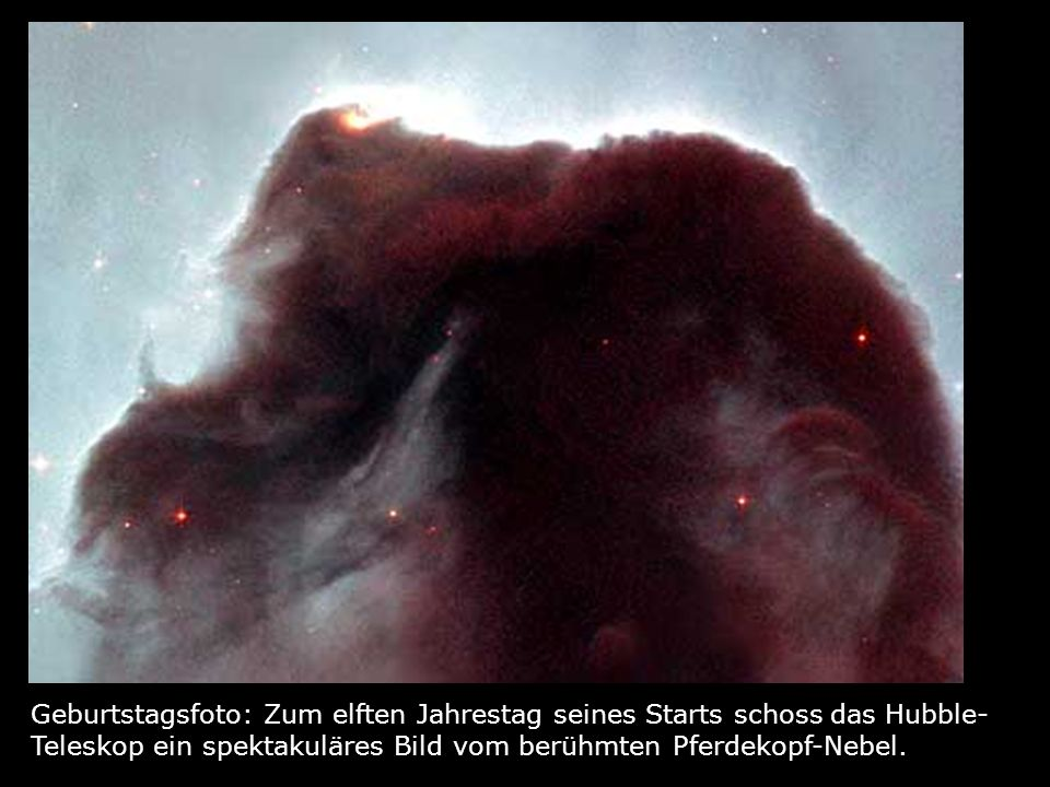 Geburtstagsfoto: Zum elften Jahrestag seines Starts schoss das Hubble- Teleskop ein spektakuläres Bild vom berühmten Pferdekopf-Nebel.