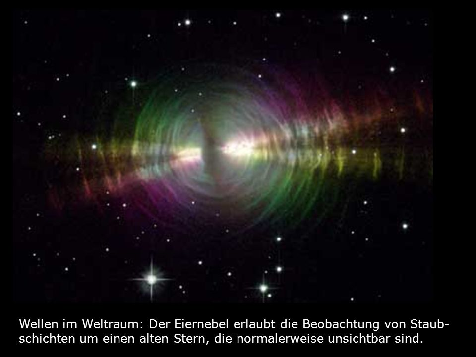 Wellen im Weltraum: Der Eiernebel erlaubt die Beobachtung von Staub- schichten um einen alten Stern, die normalerweise unsichtbar sind.