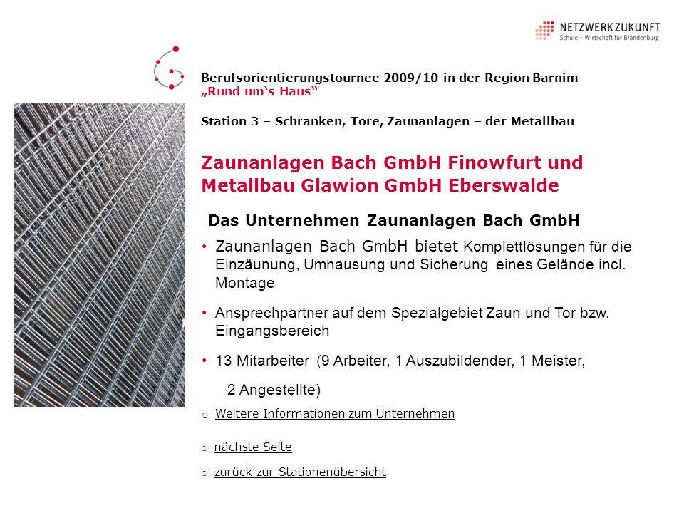 Station 3 – Schranken, Tore, Zaunanlagen – der Metallbau Zaunanlagen Bach GmbH Finowfurt und Metallbau Glawion GmbH Eberswalde Das Unternehmen Zaunanl