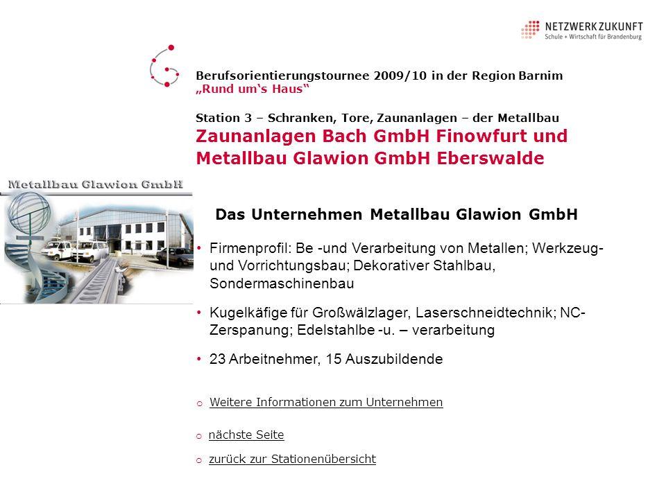Station 3 – Schranken, Tore, Zaunanlagen – der Metallbau Zaunanlagen Bach GmbH Finowfurt und Metallbau Glawion GmbH Eberswalde Das Unternehmen Metallb