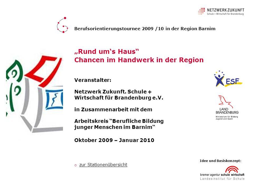 Chancen im Handwerk in der Region Berufsorientierungstournee 2009 /10 in der Region Barnim o zur Stationenübersicht zur Stationenübersicht Veranstalte