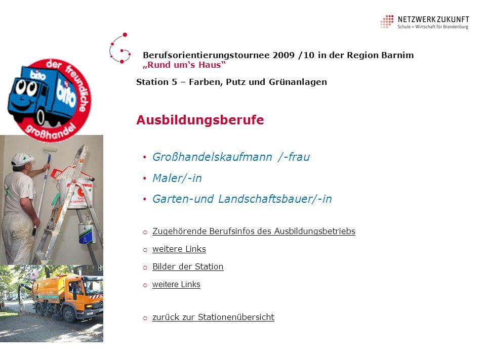 Station 5 – Farben, Putz und Grünanlagen Ausbildungsberufe Großhandelskaufmann /-frau Maler/-in Garten-und Landschaftsbauer/-in o zurück zur Stationen