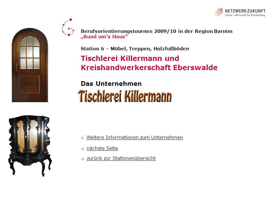 Station 6 – Möbel, Treppen, Holzfußböden Tischlerei Killermann und Kreishandwerkerschaft Eberswalde Das Unternehmen o Weitere Informationen zum Untern