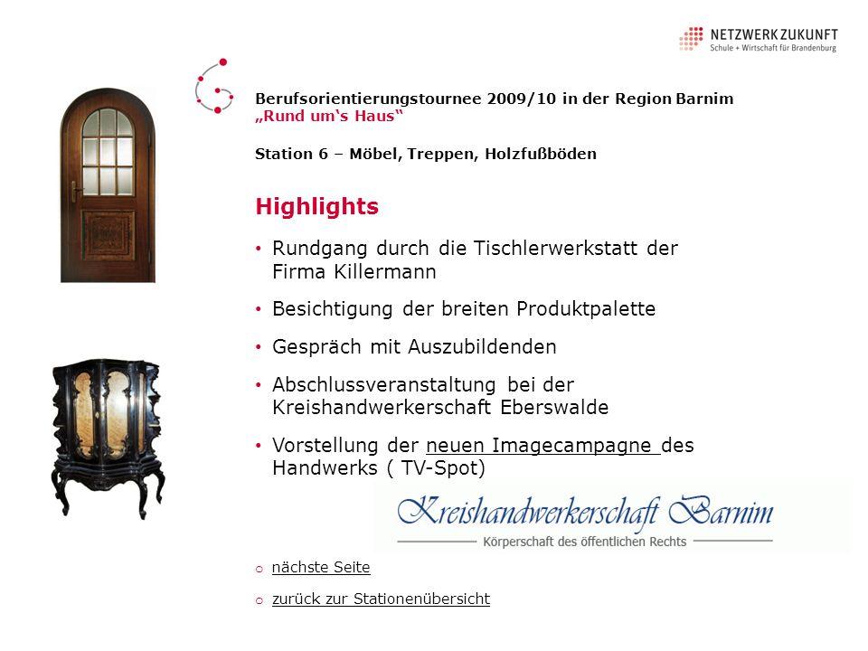 Station 6 – Möbel, Treppen, Holzfußböden Highlights Rundgang durch die Tischlerwerkstatt der Firma Killermann Besichtigung der breiten Produktpalette