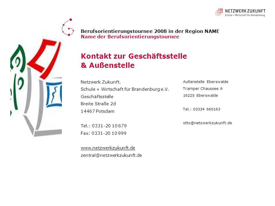 Kontakt zur Geschäftsstelle & Außenstelle Netzwerk Zukunft. Schule + Wirtschaft für Brandenburg e.V. Geschäftsstelle Breite Straße 2d 14467 Potsdam Te