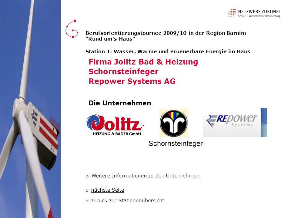 Station 1: Wasser, Wärme und erneuerbare Energie im Haus Firma Jolitz Bad & Heizung Schornsteinfeger Repower Systems AG Berufsorientierungstournee 200