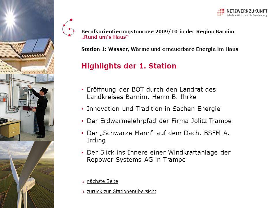 Highlights der 1. Station Eröffnung der BOT durch den Landrat des Landkreises Barnim, Herrn B. Ihrke Innovation und Tradition in Sachen Energie Der Er