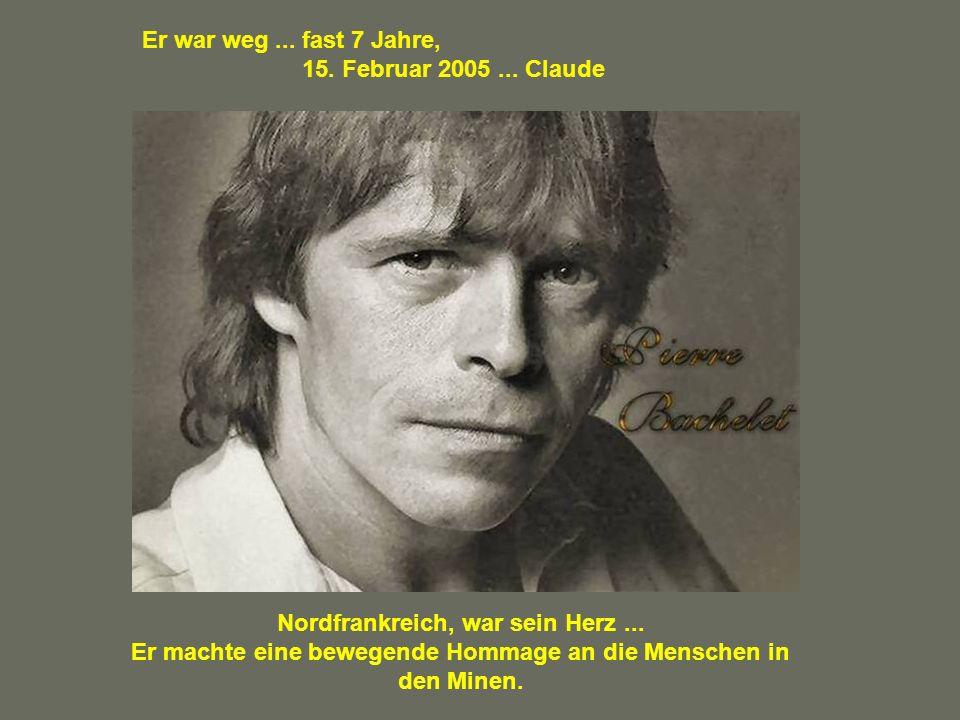 Il est parti … il y a bientôt 7 ans, le 15 février 2005 … Claude Le Nord de la France, était son cœur … Il a rendu un émouvant hommage aux gens des mi