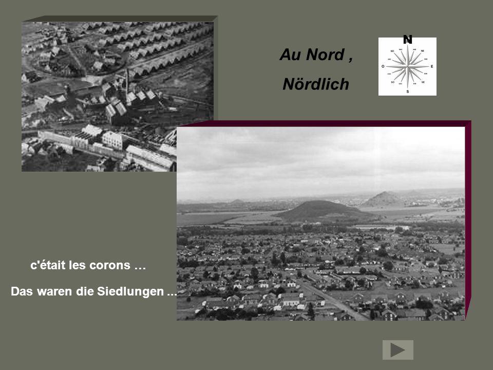 c était les corons … Au Nord, N Nördlich Das waren die Siedlungen...