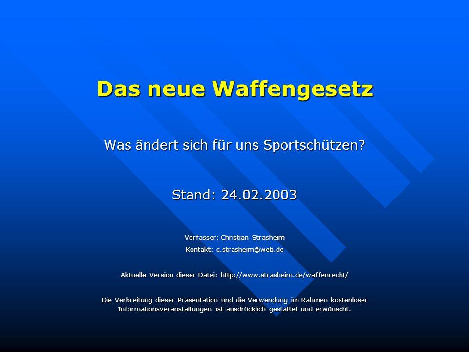 Das neue Waffengesetz Was ändert sich für uns Sportschützen? Stand: 24.02.2003 Verfasser: Christian Strasheim Kontakt: c.strasheim@web.de Aktuelle Ver