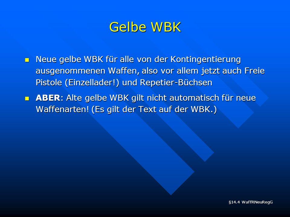 Gelbe WBK Neue gelbe WBK für alle von der Kontingentierung ausgenommenen Waffen, also vor allem jetzt auch Freie Pistole (Einzellader!) und Repetier-B
