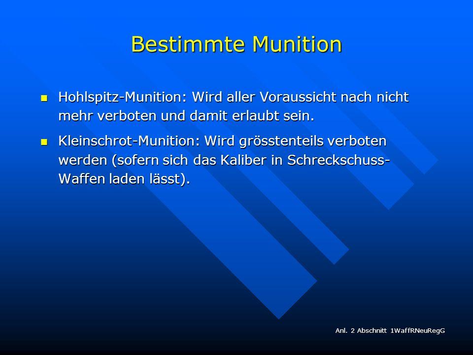 Bestimmte Munition Hohlspitz-Munition: Wird aller Voraussicht nach nicht mehr verboten und damit erlaubt sein. Hohlspitz-Munition: Wird aller Voraussi