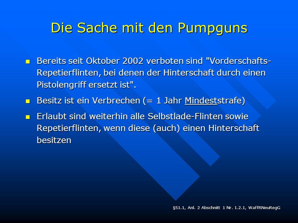 Die Sache mit den Pumpguns Bereits seit Oktober 2002 verboten sind