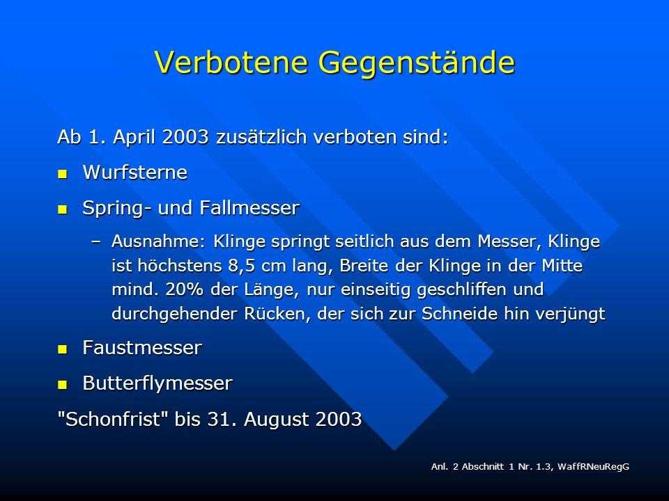 Verbotene Gegenstände Ab 1. April 2003 zusätzlich verboten sind: Wurfsterne Wurfsterne Spring- und Fallmesser Spring- und Fallmesser –Ausnahme: Klinge