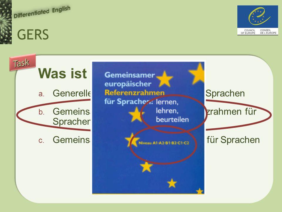 GERS Was ist GERS. a. Generelle Europäische Richtlinie für Sprachen b.
