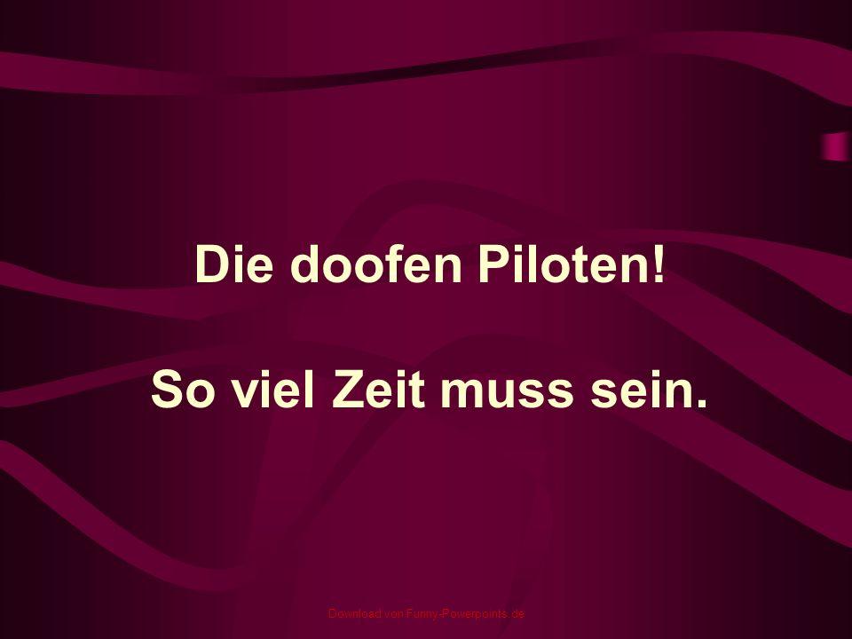 Download von Funny-Powerpoints.de Die doofen Piloten! So viel Zeit muss sein.