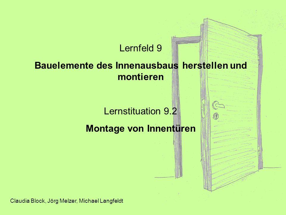 Lernfeld 9 Bauelemente des Innenausbaus herstellen und montieren Lernstituation 9.2 Montage von Innentüren Claudia Block, Jörg Melzer, Michael Langfel
