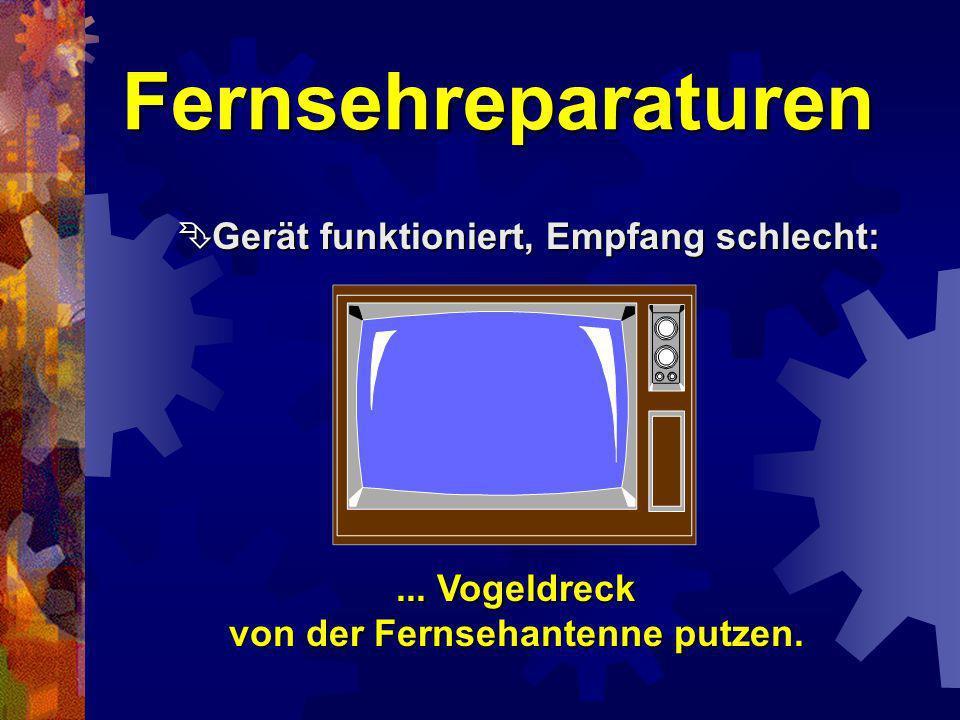 Fernsehreparaturen Ein Programm geht nicht: Ein Programm geht nicht:... Programme können gar nicht gehen, sie haben nämlich überhaupt keine Beine.