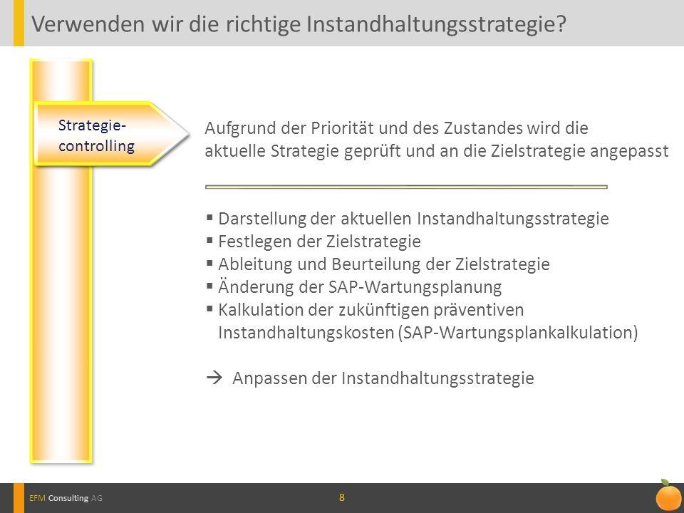 88 Verwenden wir die richtige Instandhaltungsstrategie? EFM Consulting AG Strategie- controlling Aufgrund der Priorität und des Zustandes wird die akt