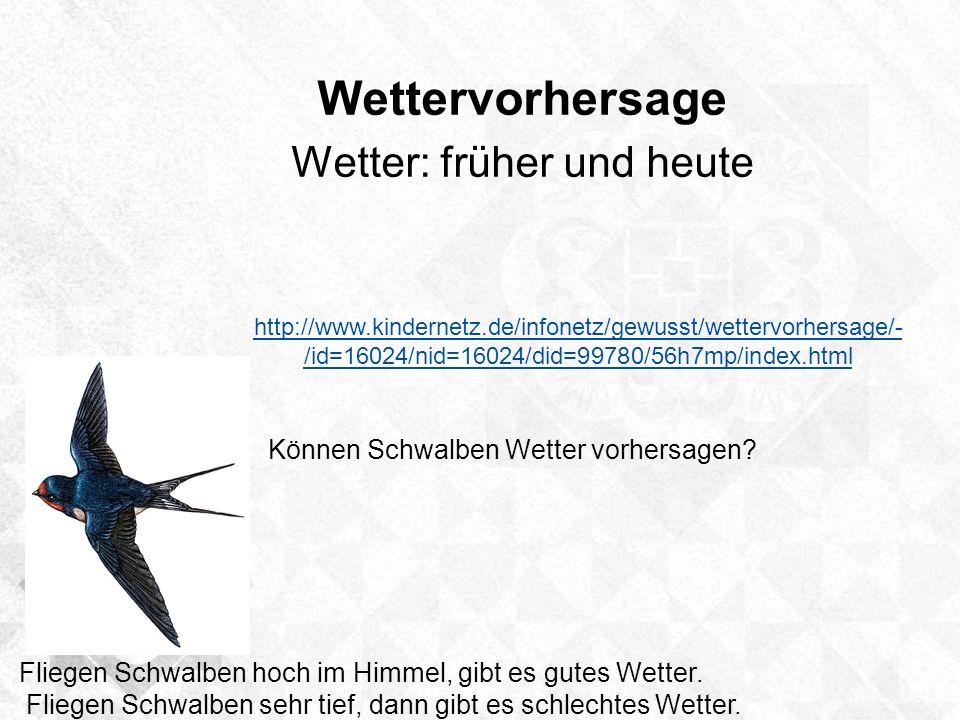 Wettervorhersage Wetter: früher und heute http://www.kindernetz.de/infonetz/gewusst/wettervorhersage/- /id=16024/nid=16024/did=99780/56h7mp/index.html