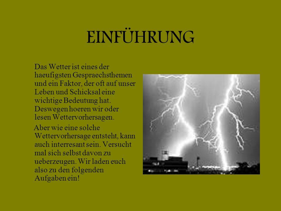 EINFÜHRUNG Das Wetter ist eines der haeufigsten Gespraechsthemen und ein Faktor, der oft auf unser Leben und Schicksal eine wichtige Bedeutung hat.