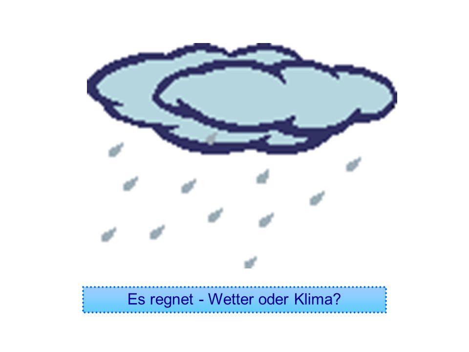 Es regnet - Wetter oder Klima?