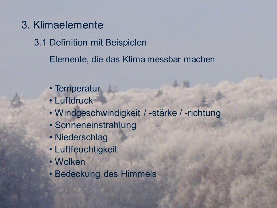 3. Klimaelemente 3.1 Definition mit Beispielen Elemente, die das Klima messbar machen Temperatur Luftdruck Windgeschwindigkeit / -stärke / -richtung S