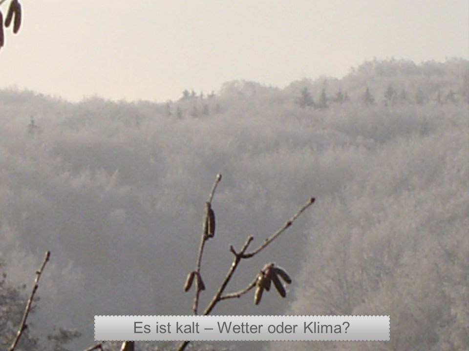 Es ist kalt – Wetter oder Klima?