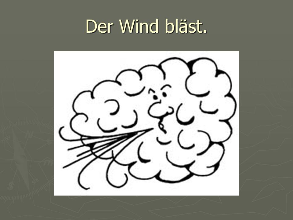 Der Wind bläst.
