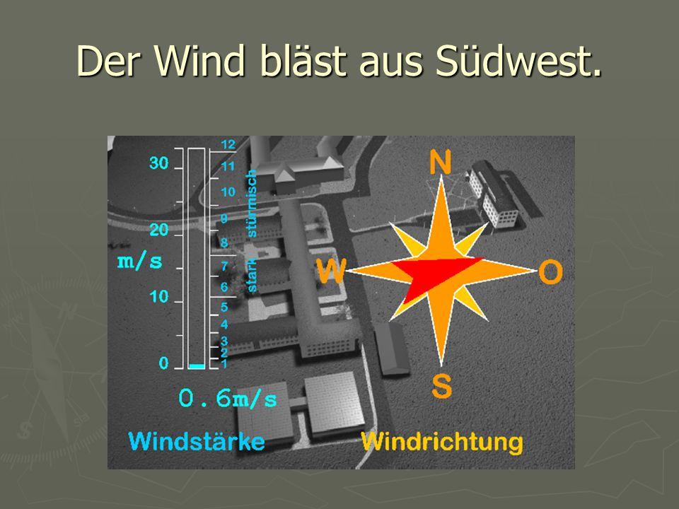 Der Wind bläst aus Südwest.