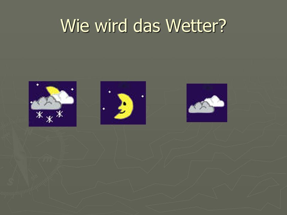 Wie wird das Wetter?