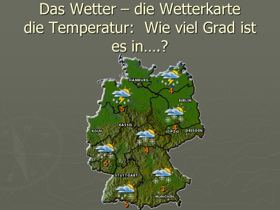 Das Wetter – die Wetterkarte die Temperatur: Wie viel Grad ist es in….?
