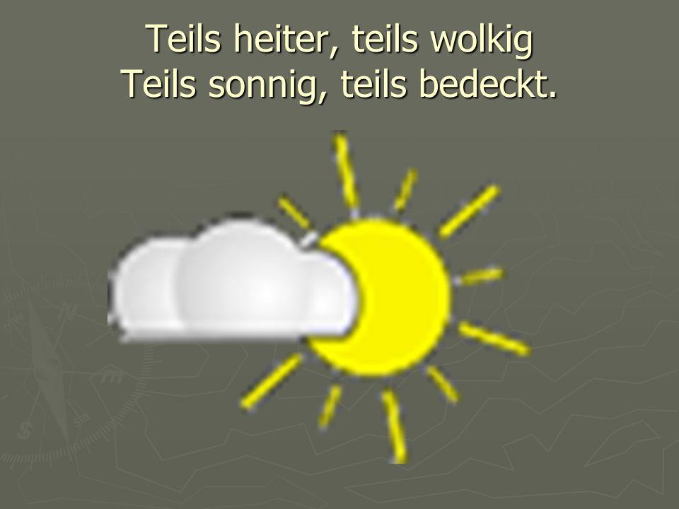 Teils heiter, teils wolkig Teils sonnig, teils bedeckt.
