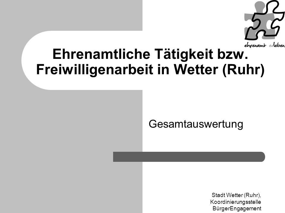 Stadt Wetter (Ruhr), Koordinierungsstelle BürgerEngagement Ehrenamtliche Tätigkeit bzw. Freiwilligenarbeit in Wetter (Ruhr) Gesamtauswertung