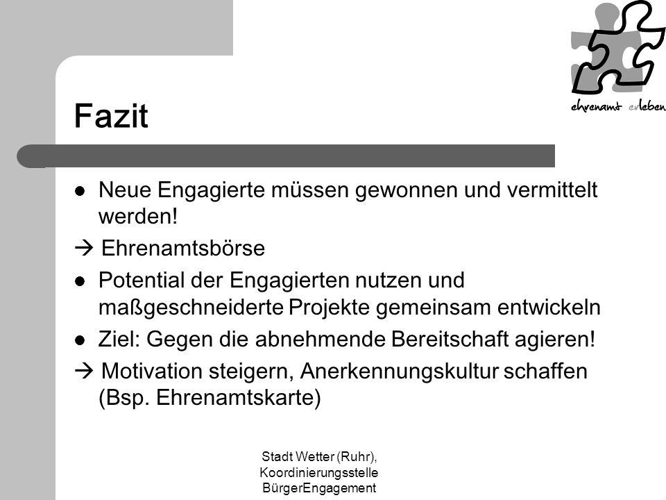 Stadt Wetter (Ruhr), Koordinierungsstelle BürgerEngagement Fazit Neue Engagierte müssen gewonnen und vermittelt werden! Ehrenamtsbörse Potential der E