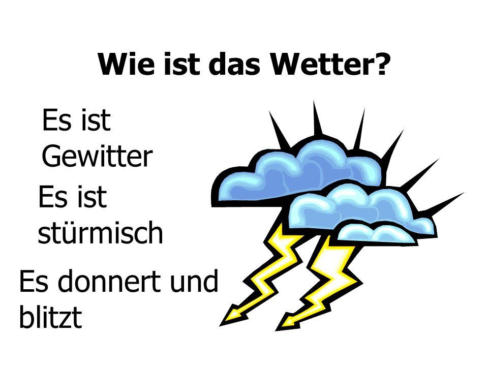 Wie ist das Wetter? Es ist Gewitter Es ist stürmisch Es donnert und blitzt