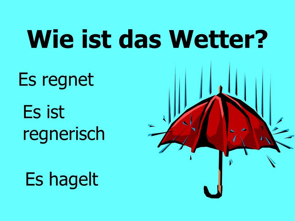 Wie ist das Wetter? Es regnet Es ist regnerisch Es hagelt